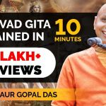 The Unbelievable Explanation Of Bhagavad Gita By Gaur Gopal Das