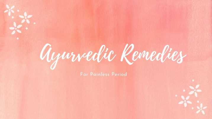 Experience A Healthy & Painless Period By Following These Ayurvedic Remedies