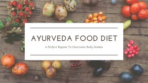 Follow These Ayurveda Food Diet To Overcome Body Doshas