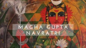 Resolve Your Materialistic Problems By Celebrating Magha Gupta Navratri