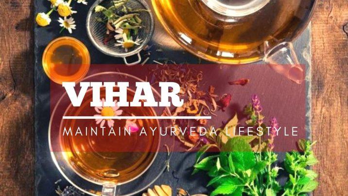 Why Should You Maintain Ayurveda Lifestyle (Vihar)?