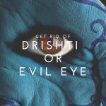 Does Drishti (Evil Eye) Really Have Negative Impacts On You?
