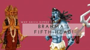 Here Is Why Shiva Ripped Off Brahma's Fifth-head!